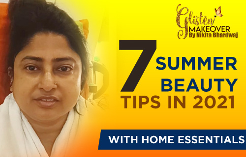 Top 7 Summer Beauty Tips by Glisten makeover by Nikita in 2021